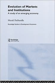 Evolution of Markets and Institutions: A Study of an Emerging Economy - Murali Patibandla