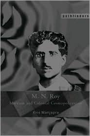 M.N. Roy: Marxism and Colonial Cosmopolitanism - Kris Manjapra