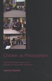 Children as Philosophers: Learning Through Enquiry and Dialogue in the Primary Classroom - Haynes, Joanna