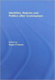 Identities, Nations and Politics after Communism - Roger E. Kanet