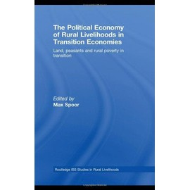 The Political Economy of Rural Livelihoods in Transition Economies: Land, Peasants and Rural Poverty in Transition - Spoor Max