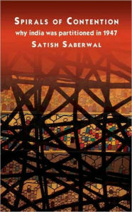 Spirals of Contention: Why India was Partitioned in 1947 - Satish Saberwal