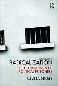 Radicalization: The Life Narratives of Political Prisoners - Melissa Dearey