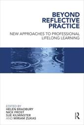 Beyond Reflective Practice: New Approaches to Professional Lifelong Learning - Nick, Frost / Bradbury, Helen / Leeds Metropolitan Uni, Faculty Of Heal