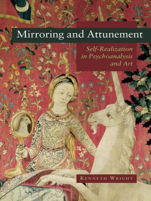 Mirroring and Attunement: Self-Realisation in Psychoanalysis and Art - Kenneth Wright