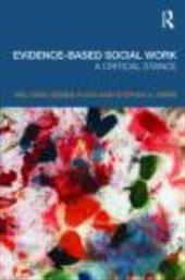 Evidence-Based Social Work: A Critical Stance - Gray, Mel / Plath, Debbie / Webb, Stephen A.