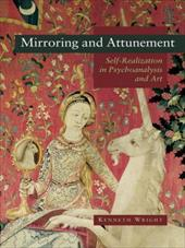 Mirroring and Attunement: Self-Realisation in Psychoanalysis and Art - Wright, Kenneth