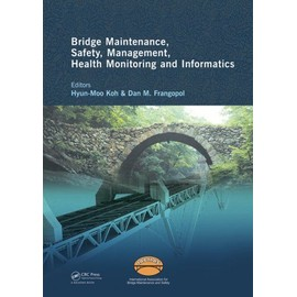 Bridge Maintenance, Safety Management, Health Monitoring and Informatics - Iabmas '08: Proceedings of the Fourth International Iabmas Conference, Seou - Hyun-Moo Koh