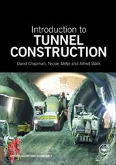 Introduction to Tunnel Construction. David N. Chapman, Nicole Metje, and Alfred Strk - Chapman, David N. / Metje, Nicole / Stark, Alfred