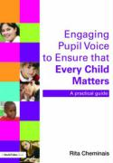 Engaging Pupil Voice to Ensure That Every Child Matters: A Practical Guide