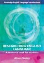 Researching English Language: A Resource Book for Students - Sealey Alison / Sealey, Alison