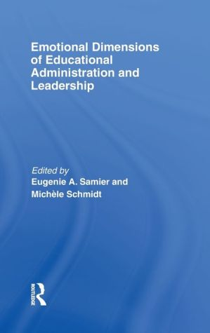 Emotional Dimensions of Educational Administration and Leadership