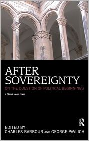 After Sovereignty: On the Question of Political Beginnings - Charles Barbour (Editor), George Pavlich (Editor)