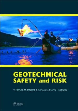 Geotechnical Risk and Safety: Proceedings of the 2nd International Symposium on Geotechnical Safety and Risk (IS-Gifu 2009) 11-12 June, 2009, Gifu, Japan - IS-Gifu2009 - Yusuke Honjo (Editor), Makoto Suzuki (Editor), Takashi Hara (Editor), Feng Zhang (Editor)