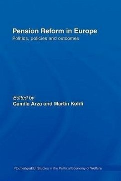 Pension Reform in Europe: Politics, Policies and Outcomes - Arza, Camila / Kohli, Martin (eds.)