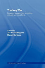 The Iraq War: European Perspectives on Politics, Strategy and Operations - Jan Hallenberg