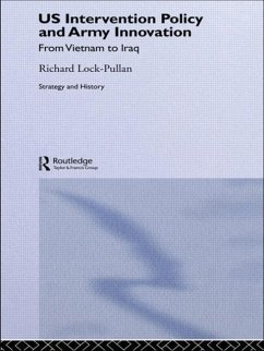 Us Intervention Policy and Army Innovation: From Vietnam to Iraq - Lock-Pullan, Richard Lock-Pullan, R.