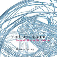 Abstract Space: Beneath the Media Surface - Therese Tierney