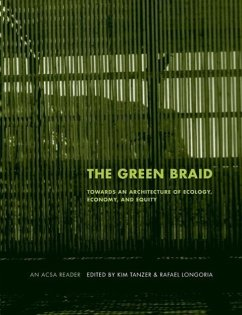 The Green Braid: Towards an Architecture of Ecology, Economy, and Equity - Longoria, Rafael / Tanzer, Kim (eds.)
