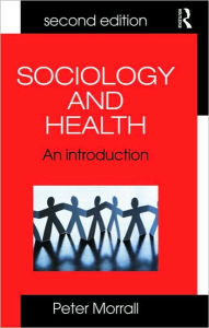 Sociology and Health: An Introduction for Health Practitioners - Peter Morrall