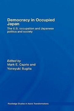 Democracy in Occupied Japan: The U.S. Occupation and Japanese Politics and Society - Caprio, Mark (ed.)