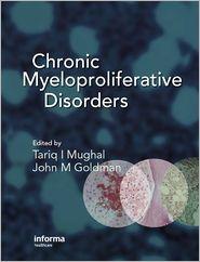 Chronic Myeloproliferative Disorders - Tariq Mughal (Editor), John M. Goldman (Editor)