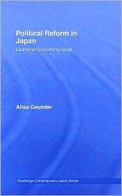 Political Reform in Japan: Leadership Looming Large - Alisa Gaunder