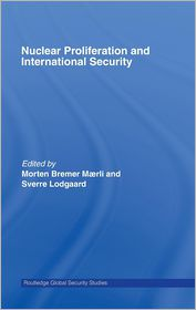 Nuclear Proliferation and International Security - Sverre Lodgaard (Editor), Bremer Maerli (Editor)