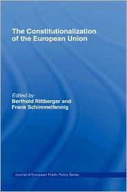 The Constitutionalization of the European Union - Berthold Rittberger (Editor), Frank Schimmelfennig (Editor)