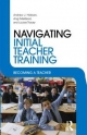 Navigating Initial Teacher Training - Andrew J. Hobson; Angi Malderez; Louise Tracey