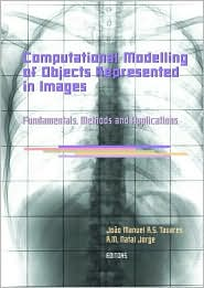Computational Modelling of Objects Represented in Images: Fundamentals, Methods and Applications - Joao Manuel R.S. Tavares (Editor), Jorge R.M. Natal (Editor)