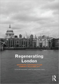 Regenerating London: Governance, Sustainability and Community in a Global City - Rob Imrie