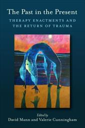 The Past in the Present: Therapy Enactments and the Return of Trauma - Mann David / Mann, David