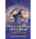 What is This Thing Called Love? - Sarah Fels Usher