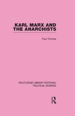 Karl Marx and the Anarchists - Paul Thomas