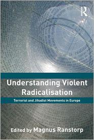 Understanding Violent Radicalisation: Terrorist and Jihadist Movements in Europe