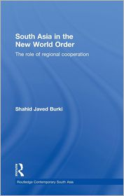 South Asia in the New World Order: The Role of Regional Cooperation - Shahid Javed Burki