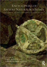 Encyclopedia of Ancient Natural Scientists: The Greek Tradition and its Many Heirs - Paul T. Keyser