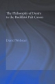 Philosophy of Desire in the Buddhist Pali Canon - David Webster