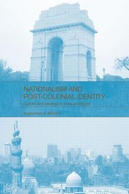Nationalism and Post-Colonial Identity: Culture and Ideology in India and Egypt - Anshuman A Mondal