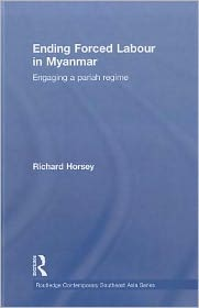 Ending Forced Labour in Myanmar: Engaging a Pariah Regime