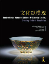 The Routledge Advanced Chinese Multimedia Course: Crossing Cultural Boundaries - Kunshan Carolyn Lee