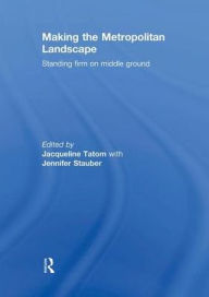 Making the Metropolitan Landscape: Standing Firm on Middle Ground - Jacqueline Tatom