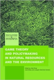 Game Theory and Policy Making in Natural Resources and the Environment - Ariel Dinar (Editor), Jose Albiac (Editor), Joaquin Sanchez-Soriano (Editor)