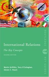 International Relations: The Key Concepts - Griffiths, Martin / O'Callaghan, Terry / Roach, Steven C.