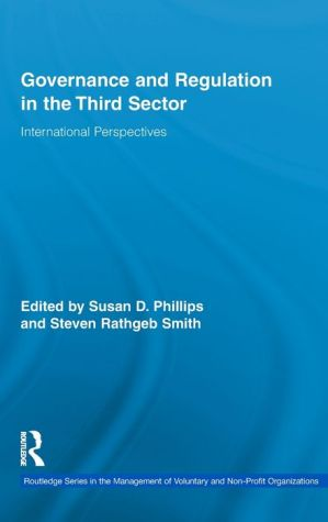 Governance and Regulation in the Third Sector: International Perspectives - Susan Phillips (Editor), Steven Rathgeb Smith (Editor)