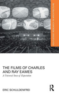 The Films of Charles and Ray Eames: A Universal Sense of Expectation Eric Schuldenfrei Author