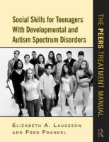 Social Skills for Teenagers with Developmental and Autism Spectrum Disorders: The PEERS Treatment Manual
