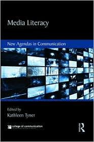 Media Literacy: New Agendas in Communication - Kathleen Tyner (Editor)