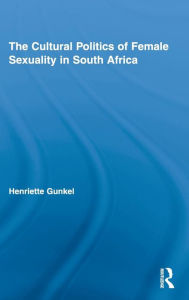 The Cultural Politics of Female Sexuality in South Africa - Henriette Gunkel